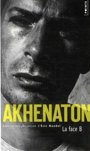 Akhenaton La face B d'éric Mandel dans Biographies et Autobiographies 97827510